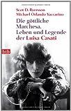 Die göttliche Marchesa: Leben und Legende der Luisa Casati