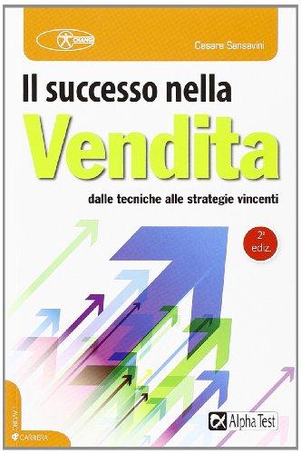 Il successo nella vendita. Dalle tecniche alle strategie vincenti