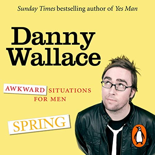 Awkward Situations for Men: Spring                   By:                                                                                                                                 Danny Wallace                               Narrated by:                                                                                                                                 Danny Wallace                      Length: 1 hr and 25 mins     5 ratings     Overall 4.4