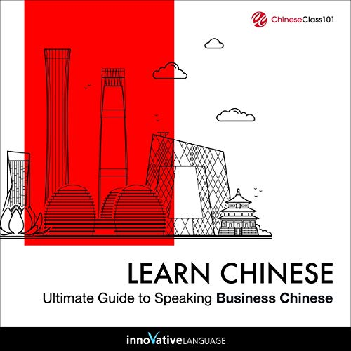 Learn Chinese: Ultimate Guide to Speaking Business Chinese cover art