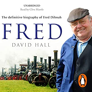 Fred     The Definitive Biography of Fred Dibnah              By:                                                                                                                                 David Hall                               Narrated by:                                                                                                                                 Clive Mantle                      Length: 11 hrs and 12 mins     95 ratings     Overall 4.8
