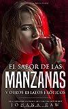 EL SABOR DE LAS MANZANAS Y OTROS RELATOS ERÓTICOS: De la ganadora del premio de literatura erótica 2019.