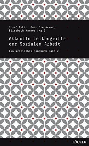 Aktuelle Leitbegriffe der Sozialen Arbeit: Ein kritisches Handbuch Band 2