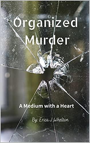 Organized Murder: A Medium with a Heart by [Erica J Whelton]