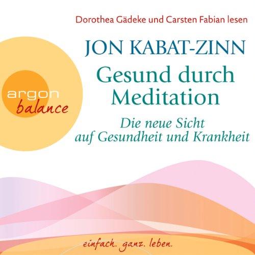 Die neue Sicht auf Gesundheit und Krankheit: Gesund durch Meditation