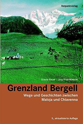 Grenzland Bergell: Wege und Geschichten zwischen Maloja und Chiavenna (Lesewanderbuch)
