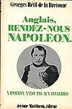 Georges Rétif de La Bretonne. Anglais, rendez-nous Napoléon