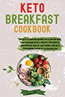 Keto Breakfast Cookbook: 60 Easy-to-Prepare Recipes for a Protein-Rich, Low-Carb Breakfast. Improve Your Mental and Physical Health, Lose Weight and Heal Your Immune System by Eating Healthy