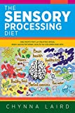 The Sensory Processing Diet: One Mom's Path of Creating Brain, Body and Nutritional Health for Children with SPD
