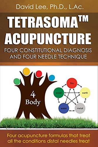 Tetrasoma Acupuncture: Four Constitutional Diagnosis and Four Needle Technique