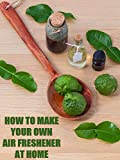 How To Make Your Own Air Freshener at Home