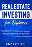 Real Estate Investing for beginners: How to create a Cash Flow to create Wealth and Passive Income over time through the Development of Real Estate Investments