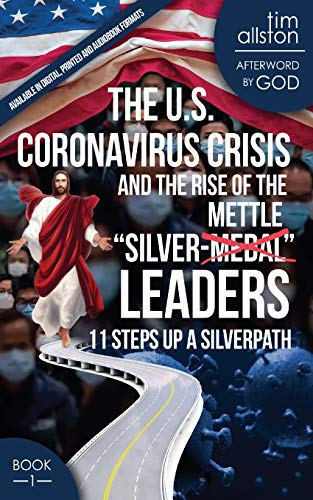 The U.S. Coronavirus Crisis and the Rise of the Silver-Mettle Leaders: 11 Steps Up A SILVERPATH (The Rise of 'Silver-Mettle' Leaders)