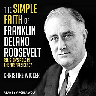 The Simple Faith of Franklin Delano Roosevelt audiobook cover art