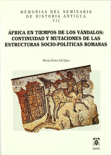 Africa en tiempos de los vandalos:continuidad y mutaciones de las estructuras socio-politicas romanas