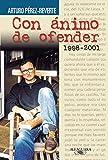 Con ánimo de ofender (1998-2001) (Alfaguara)
