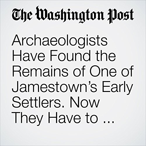 Archaeologists Have Found the Remains of One of Jamestown's Early Settlers. Now They Have to Prove He Is Who They Think He Is. copertina