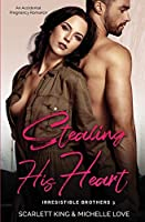 Stealing His Heart: An Accidental Pregnancy Romance (Irresistible Brothers)