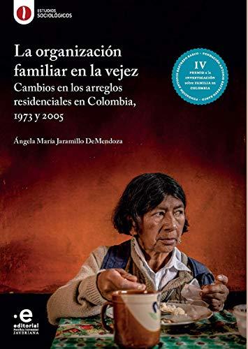 La organización familiar en la vejez: cambios en los arreglos residenciales en Colombia, 1973 y 2005