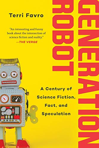 Compare Textbook Prices for Generation Robot: A Century of Science Fiction, Fact, and Speculation Reprint Edition ISBN 9781510754614 by Favro, Terri