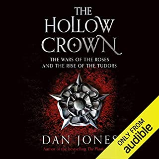 The Hollow Crown     The Wars of the Roses and the Rise of the Tudors              By:                                                                                                                                 Dan Jones                               Narrated by:                                                                                                                                 Dan Jones                      Length: 13 hrs and 32 mins     24 ratings     Overall 4.6