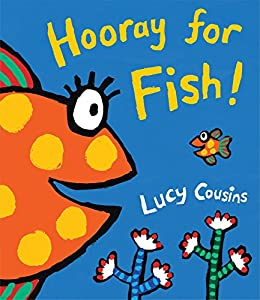 Hooray for Fish! by [Lucy Cousins]
