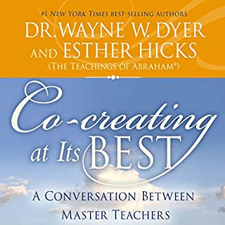 Co-Creating at Its Best     A Conversation Between Master Teachers              Written by:                                                                                                                                 Dr. Wayne W. Dyer,                                                                                        Esther Hicks                               Narrated by:                                                                                                                                 Dr. Wayne W. Dyer,                                                                                        Esther Hicks                      Length: 2 hrs and 37 mins     12 ratings     Overall 4.8