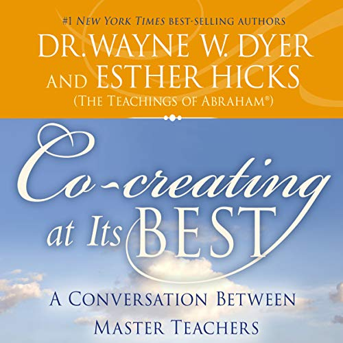 Co-Creating at Its Best     A Conversation Between Master Teachers              By:                                                                                                                                 Dr. Wayne W. Dyer,                                                                                        Esther Hicks                               Narrated by:                                                                                                                                 Dr. Wayne W. Dyer,                                                                                        Esther Hicks                      Length: 2 hrs and 37 mins     54 ratings     Overall 4.8