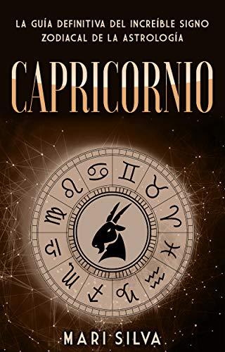 Capricornio: La guía definitiva del increíble signo zodiacal de la astrología (Spanish Edition)