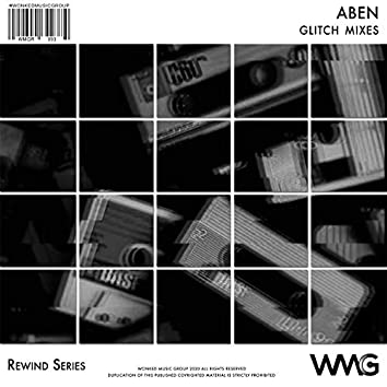 Rewind Series: ABEN - Glitch Mixes