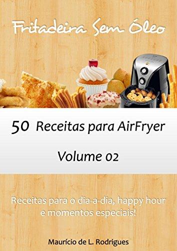Fritadeira Sem Óleo - Vol. 02: 50 receitas para AirFryer (Fritadeira Sem Óleo - Receitas para AirFryer / Air Fryer)