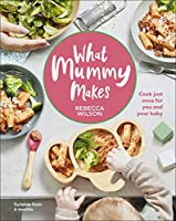 What Mummy Makes: Cook just once for you and your baby