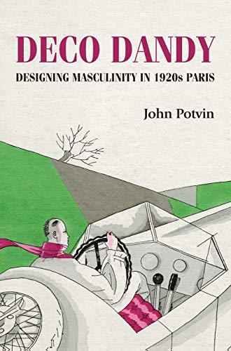 Deco Dandy: Designing Masculinity in 1920s Paris