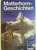 Matterhorn-Geschichten. Bergsteigererlebnisse am Traumberg - Fritz Schmitt
