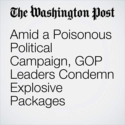Amid a Poisonous Political Campaign, GOP Leaders Condemn Explosive Packages copertina