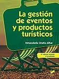 La gestión de eventos y productos turiísticos (2.ª edición revisada y actualizada): 33 (Hostelería y Turismo)