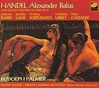 Handel - Alexander Balus 1748 English Oratorio in 3 Acts by Palmer Singers (1998-01-27)