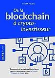 De la blockchain  crypto-investisseur: Comprendre la technologie blockchain et investir stratgiquement dans le Bitcoin, l'Ethereum, le Ripple & Co.