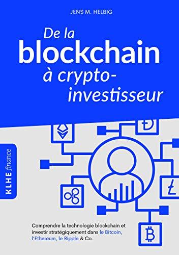 De la blockchain à crypto-investisseur: Comprendre la technologie blockchain et investir stratégiquement dans le Bitcoin, l'Ethereum, le Ripple & Co. (French Edition)