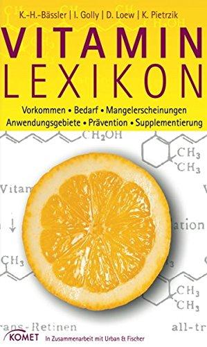 Vitamin-Lexikon: Vorkommen - Bedarf - Mangelerscheinungen - Anwendungsgebiete - Prävention - Supplementierung
