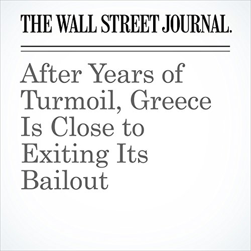 After Years of Turmoil, Greece Is Close to Exiting Its Bailout copertina
