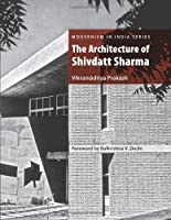 The Architecture of Shivdatt Sharma (Modernism in India) by Vikramaditya Prakash(2013-03-16)