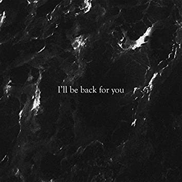 I'll Be Back for You