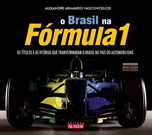 Brasil na Fórmula 1: Os títulos e as vitórias que transformaram o Brasil no país do automobilismo