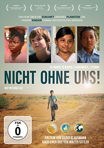 Nicht ohne uns! - 15 Länder, 16 Kinder, 5 Kontinente, 1 Stimme