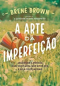 A arte da imperfeição por [Brené Brown]