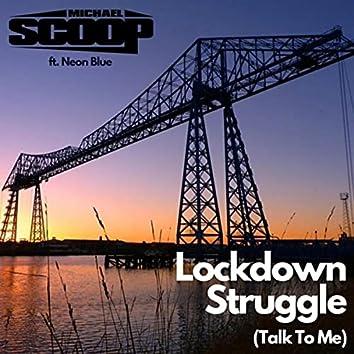 Lockdown Struggle (Talk to Me) [feat. Neon Blue]