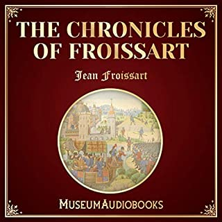 The Chronicles of Froissart                   By:                                                                                                                                 Jean Froissart                               Narrated by:                                                                                                                                 Sadie Gill                      Length: 3 hrs and 32 mins     Not rated yet     Overall 0.0