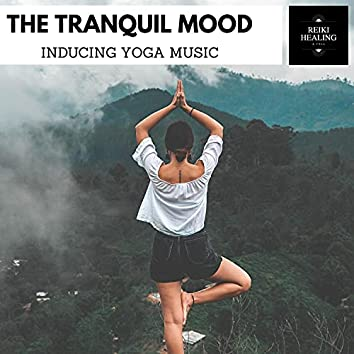 The Tranquil Mood - Inducing Yoga Music
