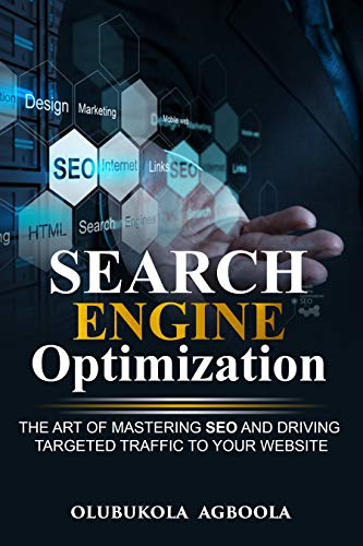 Search Engine Optimization: The Art of Mastering SEO and Driving Targeted Traffic to your Website (English Edition)